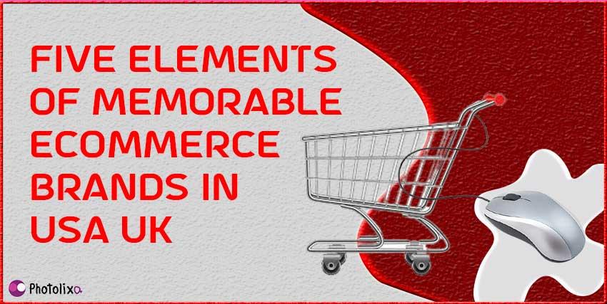 Five elements of memorable eCommerce brands in USA UK